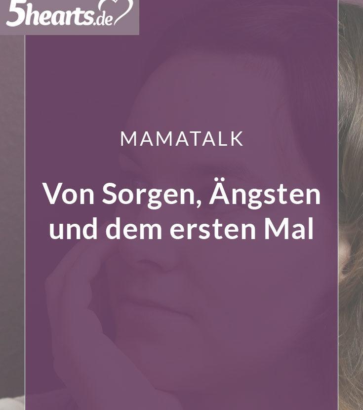 Mamatalk: Von Sorgen, Ängsten und dem ersten Mal